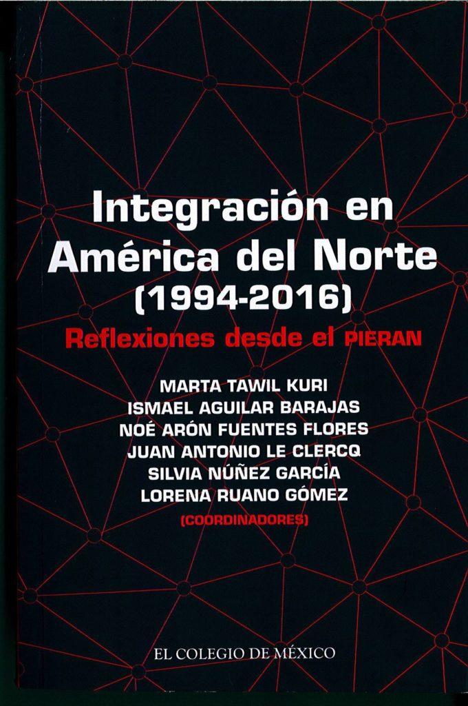 Book Cover: Integración en América del Norte (1994-2016). Reflexiones desde el PIERAN