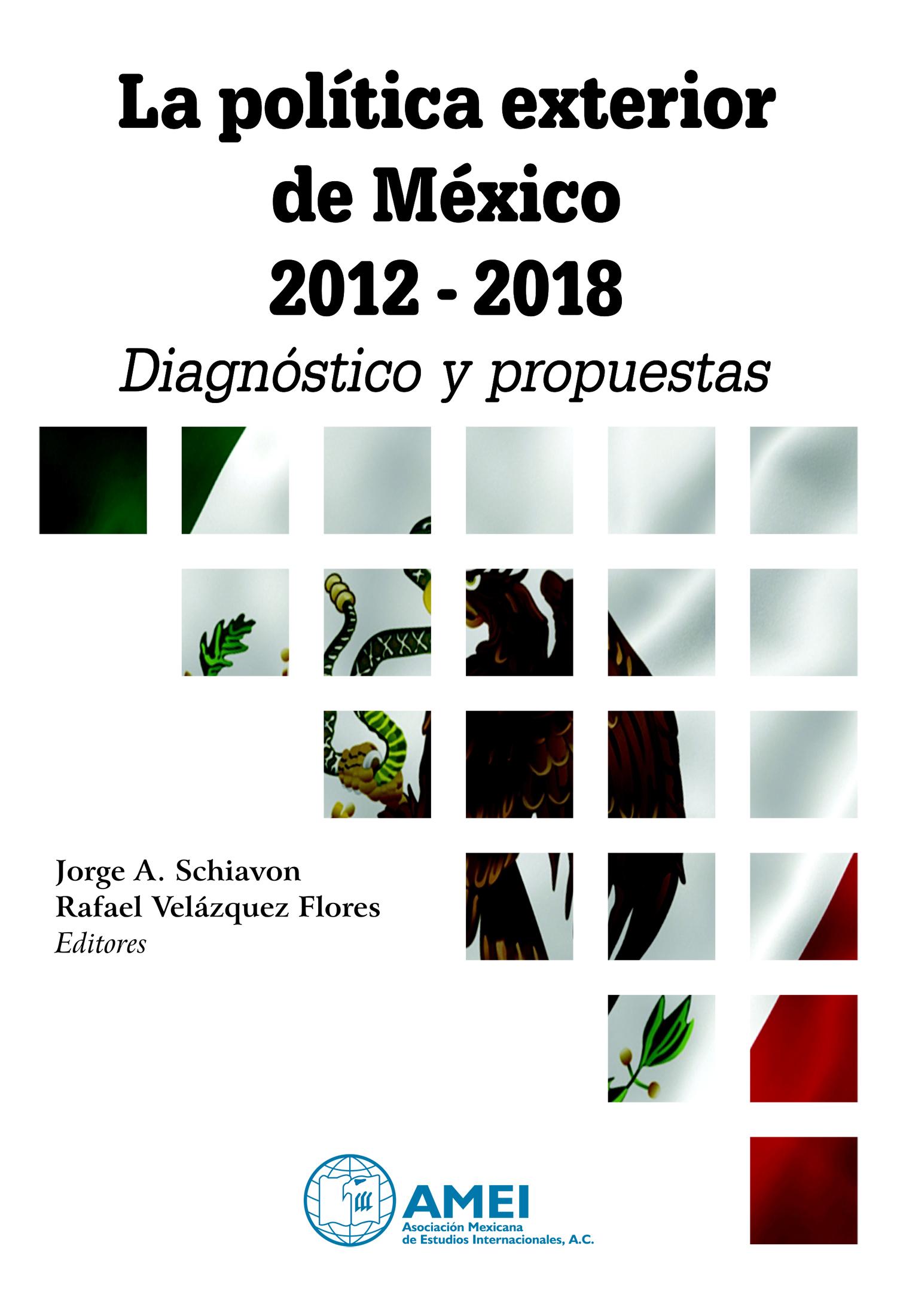 La política exterior de México 2012 - 2018: Diagnóstico y propuestas Book Cover