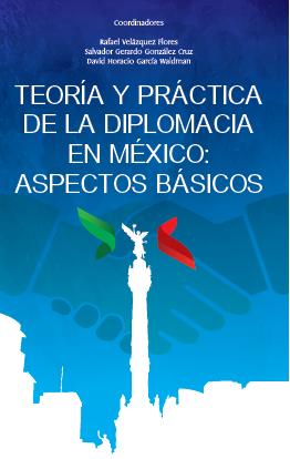 Teoría y práctica de la diplomacia en México: aspectos básicos Book Cover